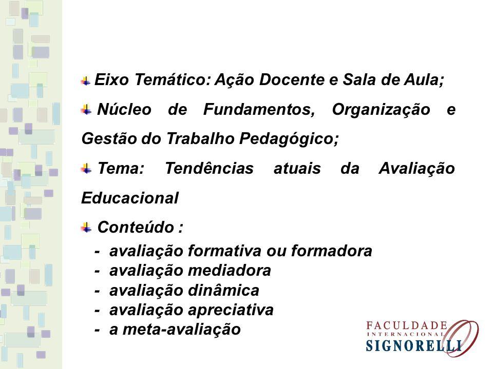Eixo Temático: Ação Docente e Sala de Aula; Núcleo de Fundamentos, Organização e Gestão do Trabalho Pedagógico; Tema: Tendências atuais da Avaliação E