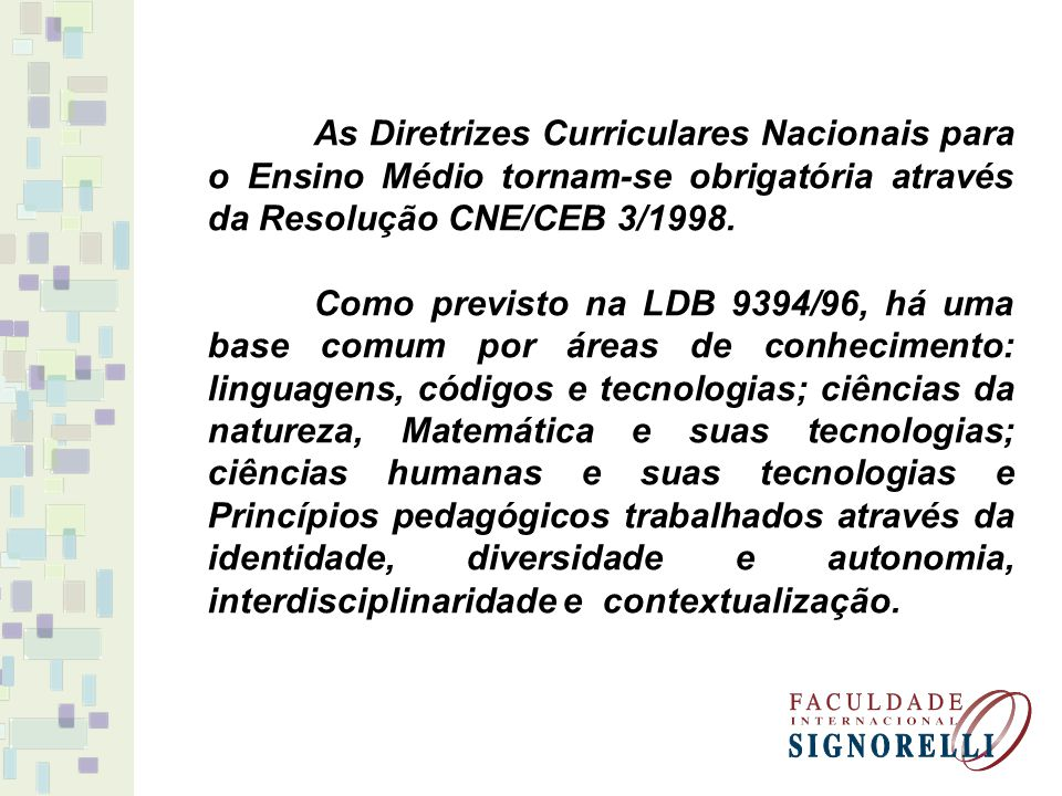 As Diretrizes Curriculares Nacionais para o Ensino Médio tornam-se obrigatória através da Resolução CNE/CEB 3/1998. Como previsto na LDB 9394/96, há u