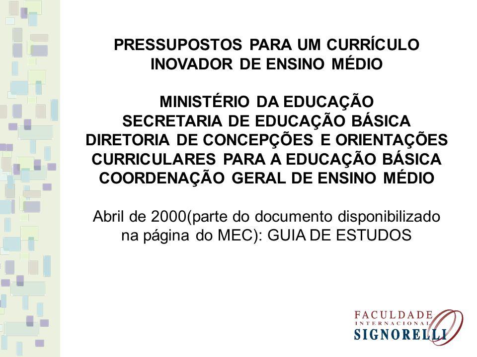 PRESSUPOSTOS PARA UM CURRÍCULO INOVADOR DE ENSINO MÉDIO MINISTÉRIO DA EDUCAÇÃO SECRETARIA DE EDUCAÇÃO BÁSICA DIRETORIA DE CONCEPÇÕES E ORIENTAÇÕES CUR
