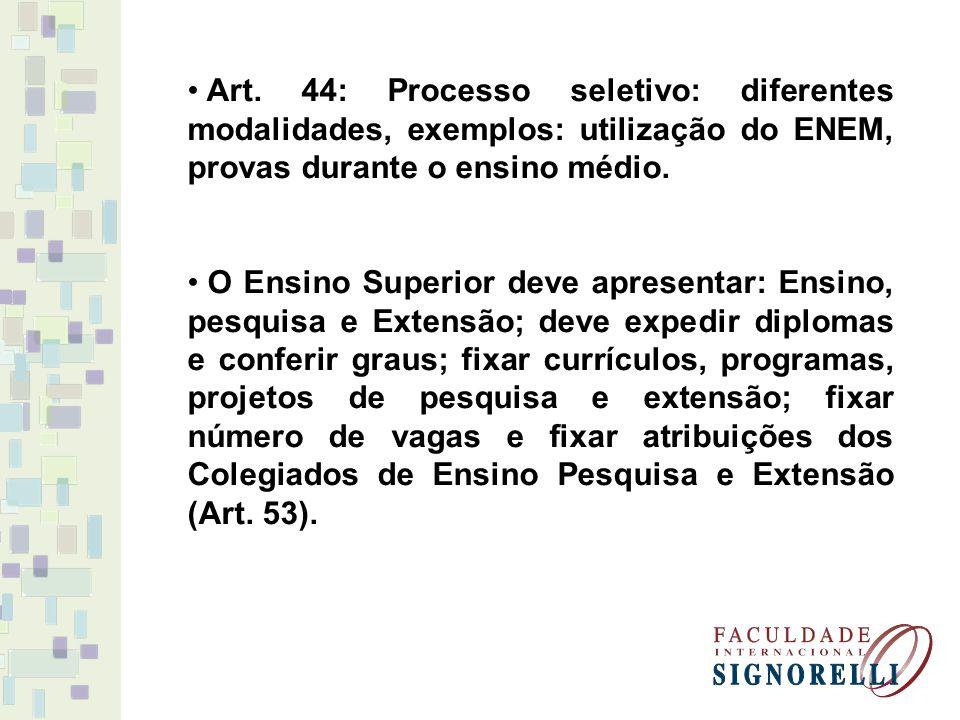 Art. 44: Processo seletivo: diferentes modalidades, exemplos: utilização do ENEM, provas durante o ensino médio. O Ensino Superior deve apresentar: En