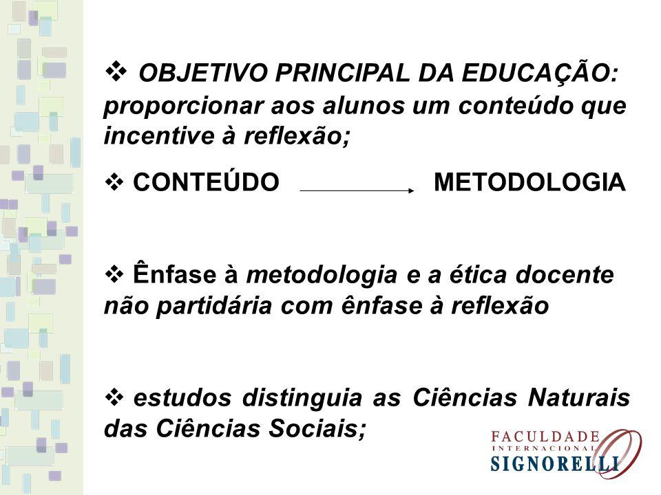 OBJETIVO PRINCIPAL DA EDUCAÇÃO: proporcionar aos alunos um conteúdo que incentive à reflexão; CONTEÚDO METODOLOGIA Ênfase à metodologia e a ética doce