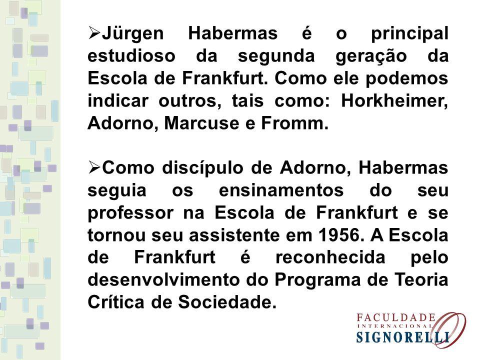 Jürgen Habermas é o principal estudioso da segunda geração da Escola de Frankfurt. Como ele podemos indicar outros, tais como: Horkheimer, Adorno, Mar