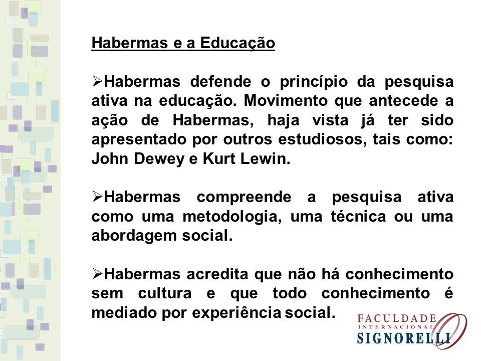 Habermas e a Educação Habermas defende o princípio da pesquisa ativa na educação. Movimento que antecede a ação de Habermas, haja vista já ter sido ap