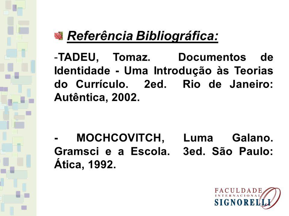 Referência Bibliográfica: -TADEU, Tomaz. Documentos de Identidade - Uma Introdução às Teorias do Currículo. 2ed. Rio de Janeiro: Autêntica, 2002. - MO