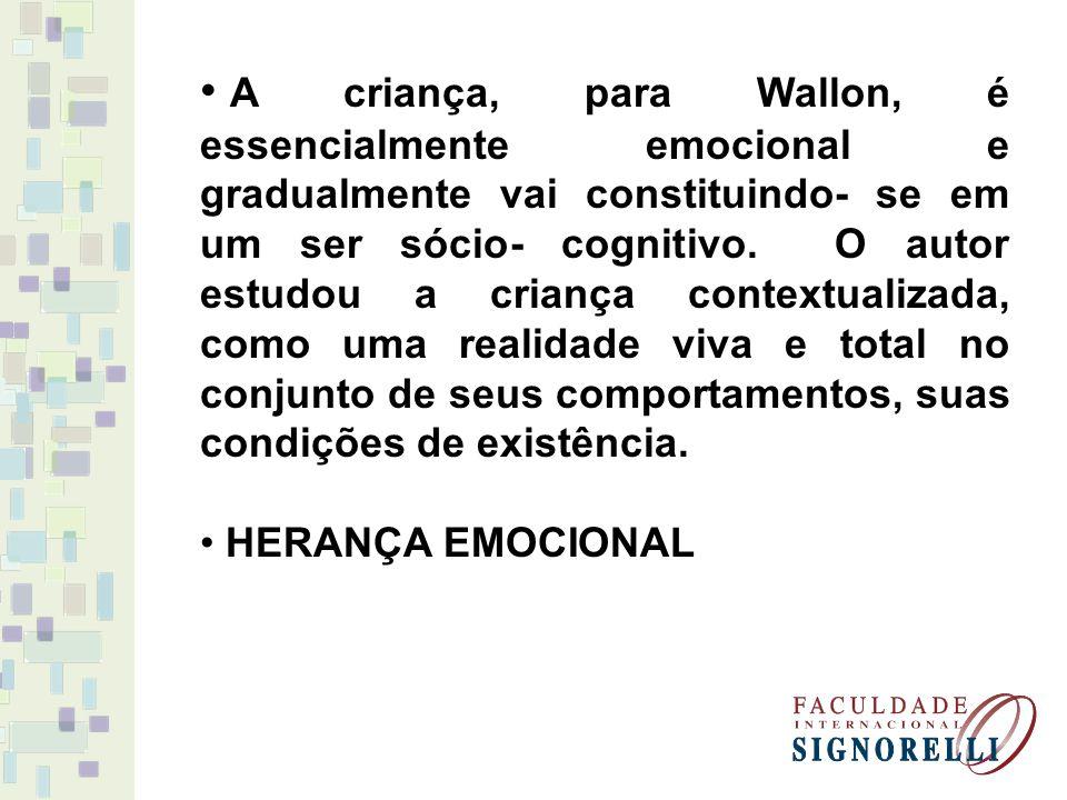 A criança, para Wallon, é essencialmente emocional e gradualmente vai constituindo- se em um ser sócio- cognitivo. O autor estudou a criança contextua