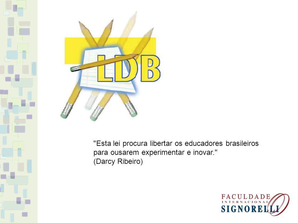 Esta lei procura libertar os educadores brasileiros para ousarem experimentar e inovar. (Darcy Ribeiro)