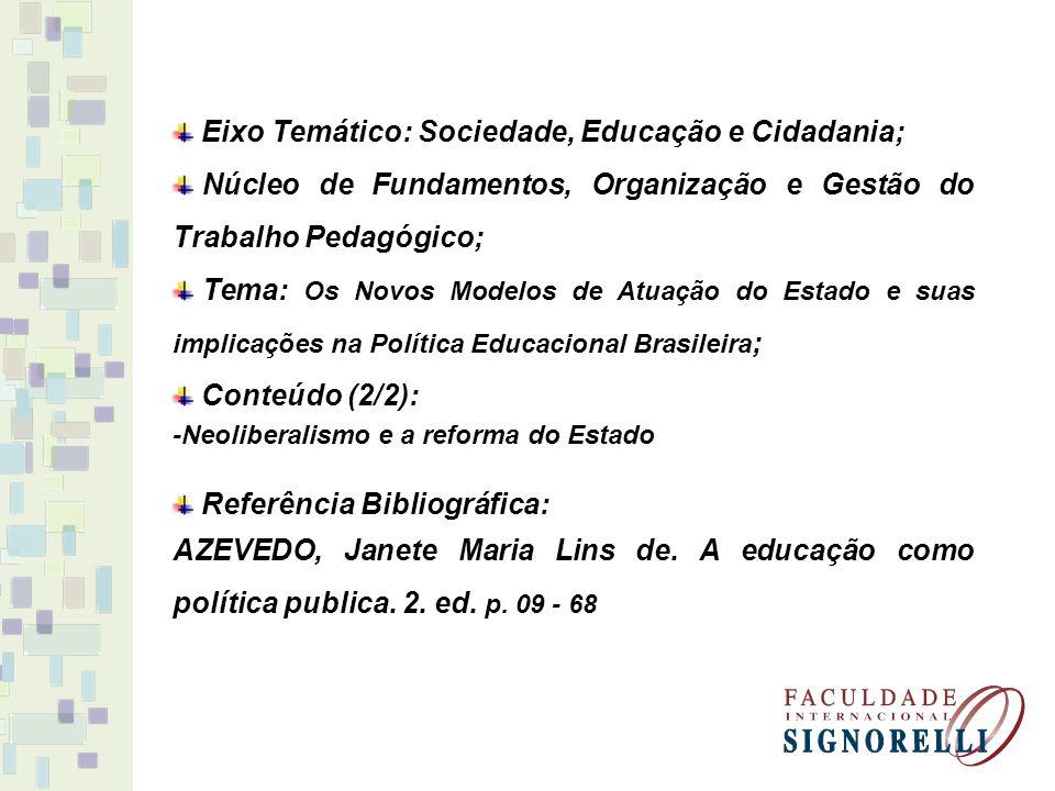 Eixo Temático: Sociedade, Educação e Cidadania; Núcleo de Fundamentos, Organização e Gestão do Trabalho Pedagógico; Tema: Os Novos Modelos de Atuação