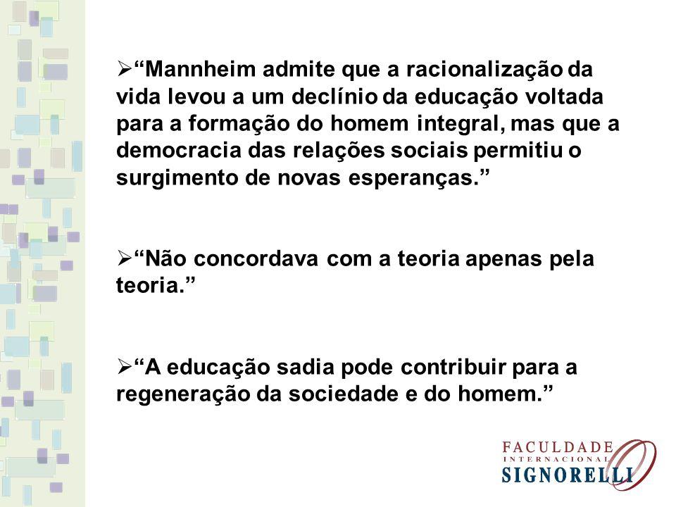 Mannheim admite que a racionalização da vida levou a um declínio da educação voltada para a formação do homem integral, mas que a democracia das relaç
