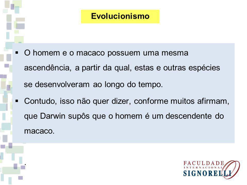 O homem e o macaco possuem uma mesma ascendência, a partir da qual, estas e outras espécies se desenvolveram ao longo do tempo. Contudo, isso não quer