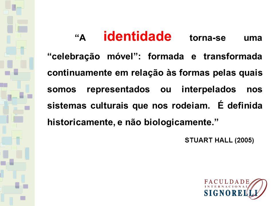A identidade torna-se uma celebração móvel: formada e transformada continuamente em relação às formas pelas quais somos representados ou interpelados nos sistemas culturais que nos rodeiam.