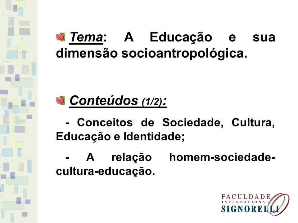 Tema: A Educação e sua dimensão socioantropológica.
