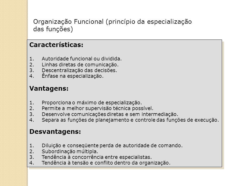 Organização Funcional (princípio da especialização das funções) Características: 1.Autoridade funcional ou dividida. 2.Linhas diretas de comunicação.