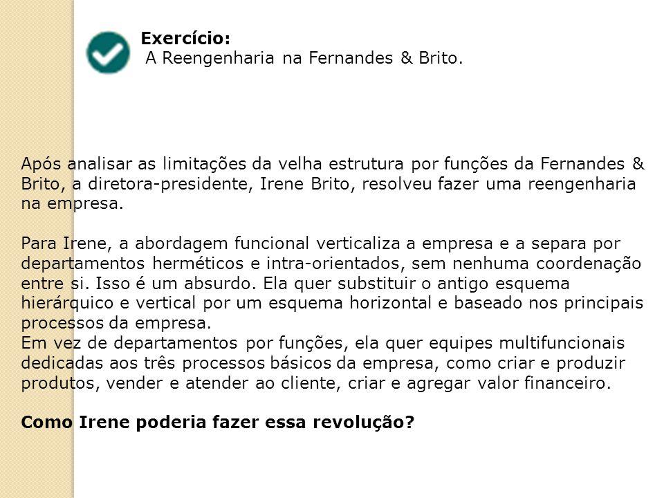 Exercício: A Reengenharia na Fernandes & Brito. Após analisar as limitações da velha estrutura por funções da Fernandes & Brito, a diretora-presidente