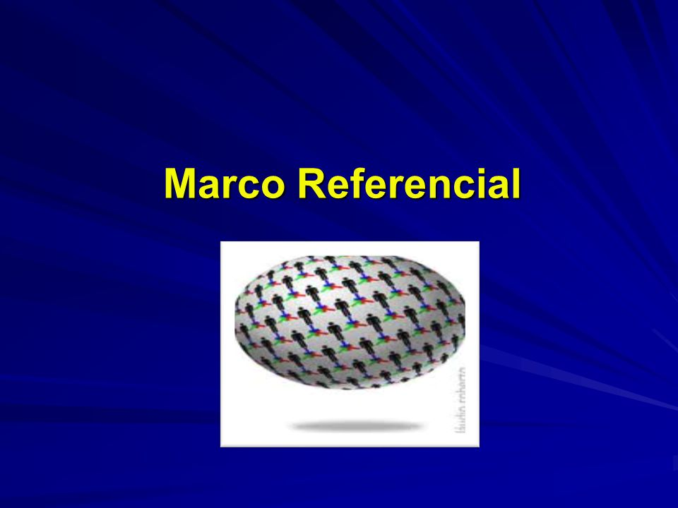 Marco Referencial Marco Referencial