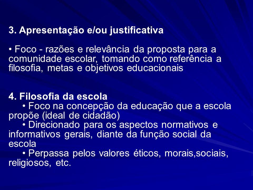 3. Apresentação e/ou justificativa Foco - razões e relevância da proposta para a comunidade escolar, tomando como referência a filosofia, metas e obje