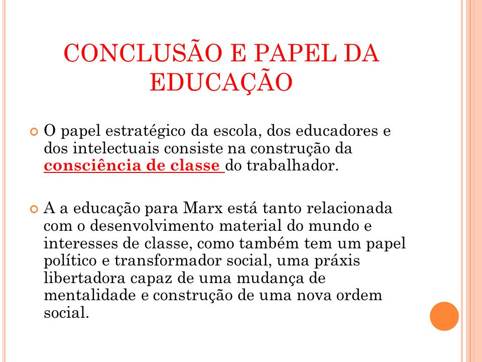 CONCLUSÃO E PAPEL DA EDUCAÇÃO O papel estratégico da escola, dos educadores e dos intelectuais consiste na construção da consciência de classe do trabalhador.