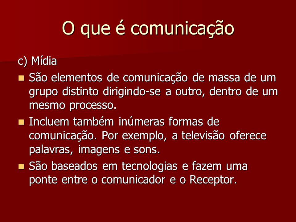 O que é comunicação c) Mídia São elementos de comunicação de massa de um grupo distinto dirigindo-se a outro, dentro de um mesmo processo. São element