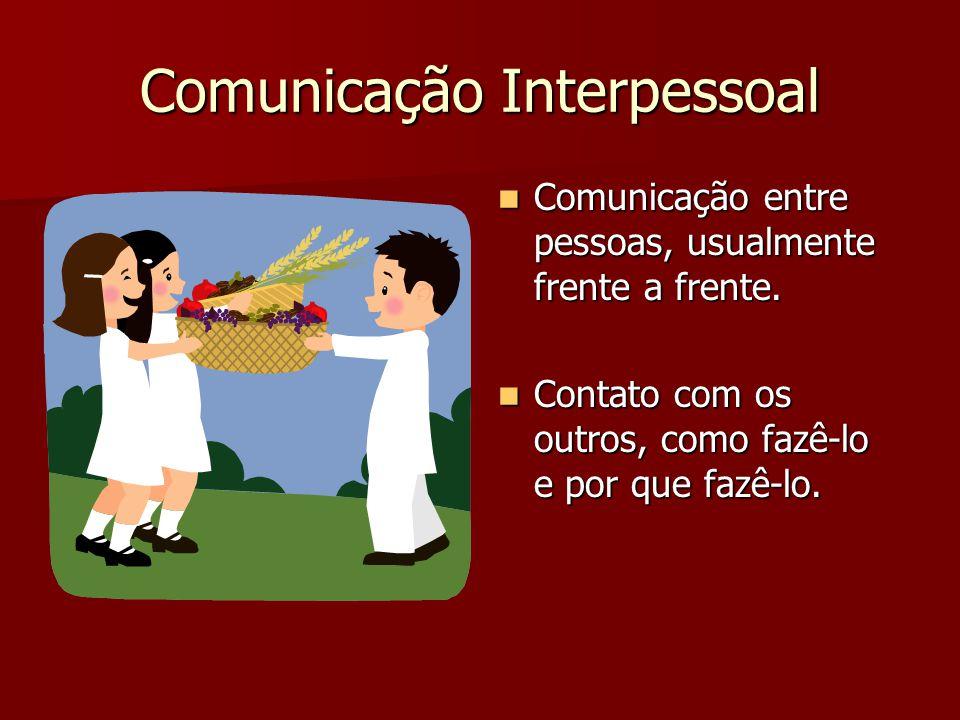 Comunicação Interpessoal Comunicação entre pessoas, usualmente frente a frente. Comunicação entre pessoas, usualmente frente a frente. Contato com os