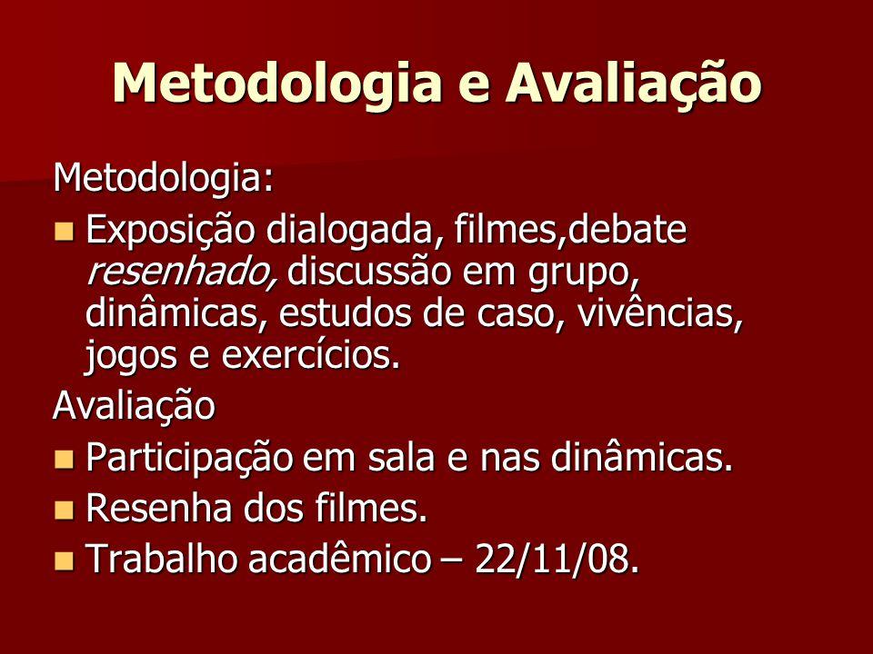 Metodologia e Avaliação Metodologia: Exposição dialogada, filmes,debate resenhado, discussão em grupo, dinâmicas, estudos de caso, vivências, jogos e