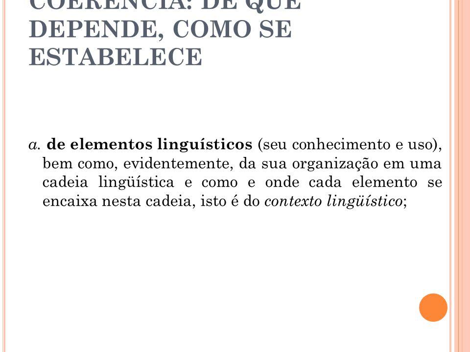 COERÊNCIA: DE QUE DEPENDE, COMO SE ESTABELECE a. de elementos linguísticos (seu conhecimento e uso), bem como, evidentemente, da sua organização em um