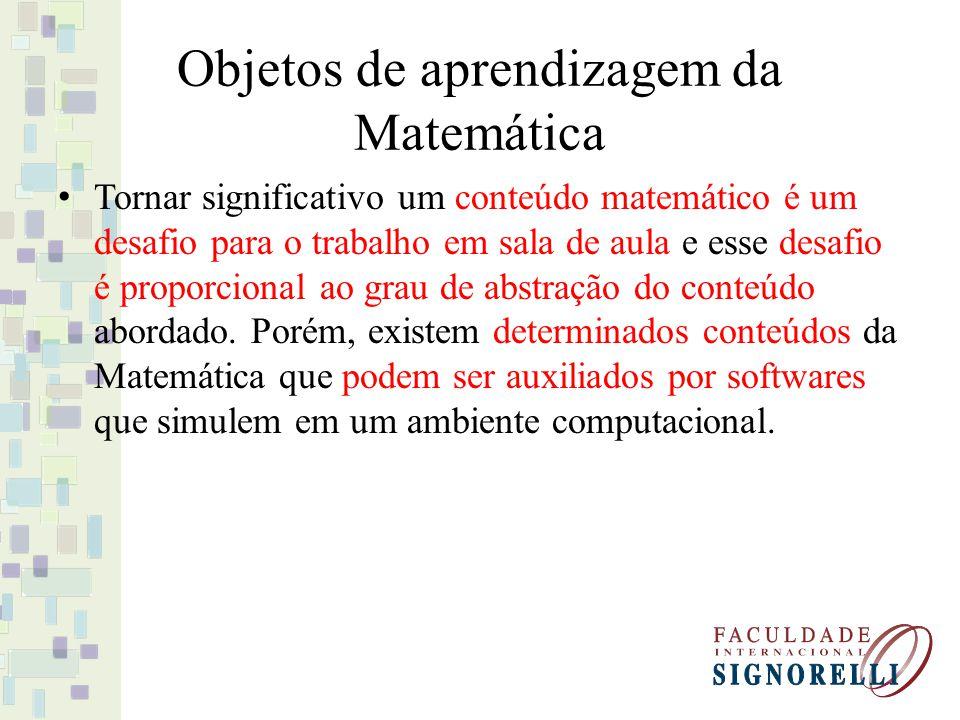 Objetos de aprendizagem da Matemática Tornar significativo um conteúdo matemático é um desafio para o trabalho em sala de aula e esse desafio é propor