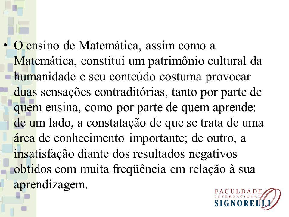 O ensino de Matemática, assim como a Matemática, constitui um patrimônio cultural da humanidade e seu conteúdo costuma provocar duas sensações contrad
