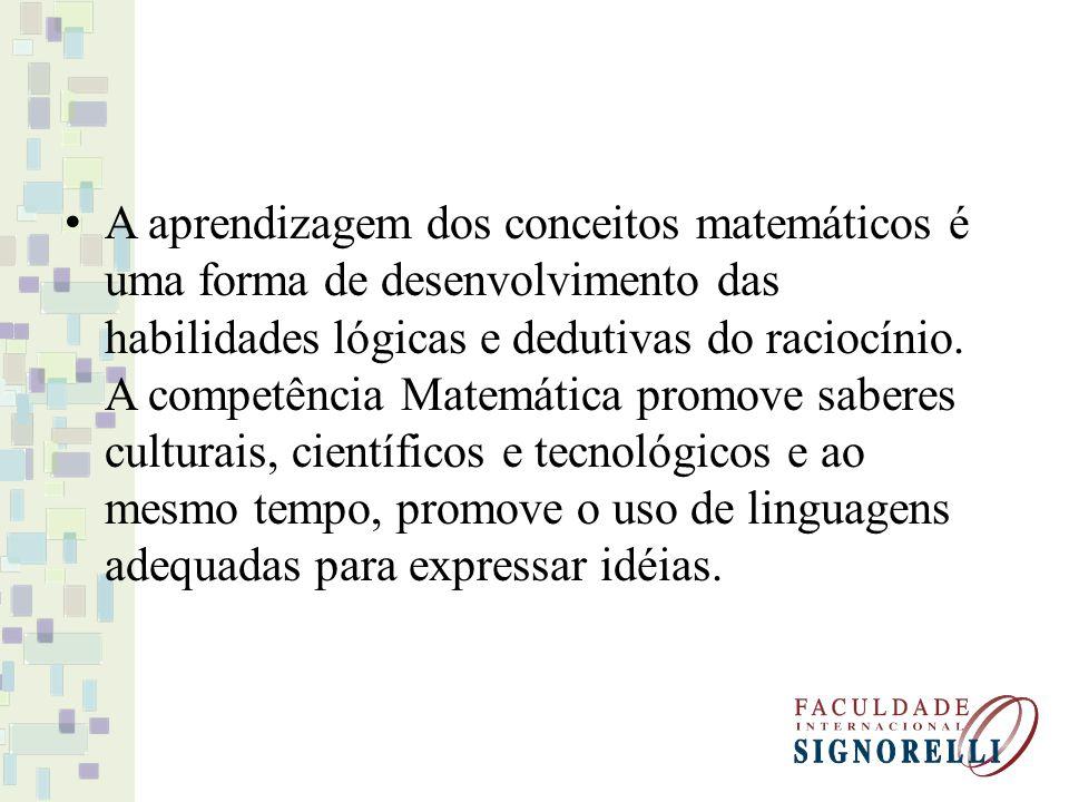 A aprendizagem dos conceitos matemáticos é uma forma de desenvolvimento das habilidades lógicas e dedutivas do raciocínio. A competência Matemática pr