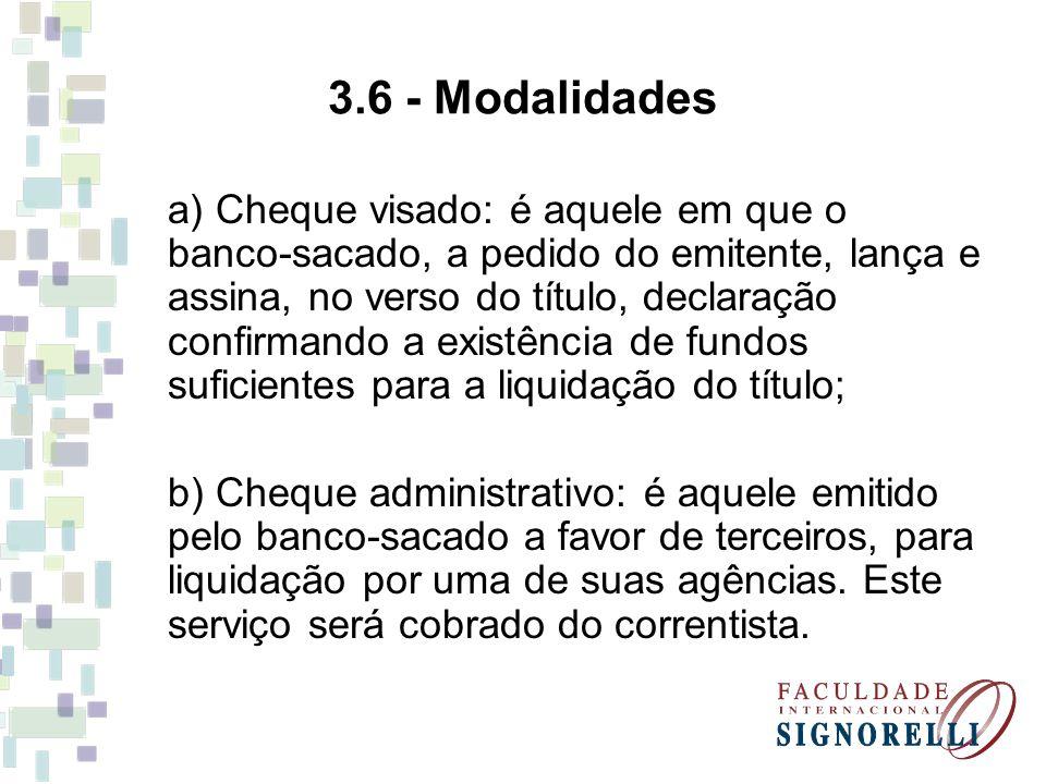 3.6 - Modalidades a) Cheque visado: é aquele em que o banco-sacado, a pedido do emitente, lança e assina, no verso do título, declaração confirmando a
