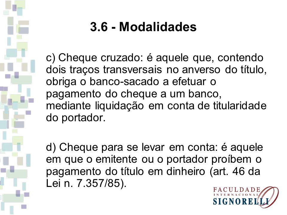 3.6 - Modalidades c) Cheque cruzado: é aquele que, contendo dois traços transversais no anverso do título, obriga o banco-sacado a efetuar o pagamento