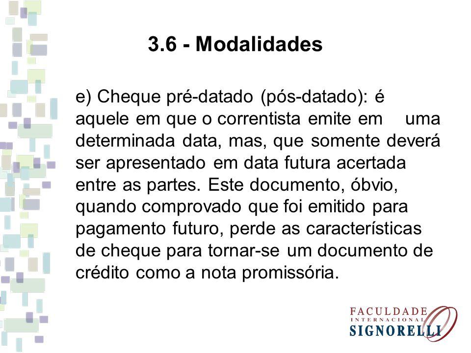 3.6 - Modalidades e) Cheque pré-datado (pós-datado): é aquele em que o correntista emite em uma determinada data, mas, que somente deverá ser apresent