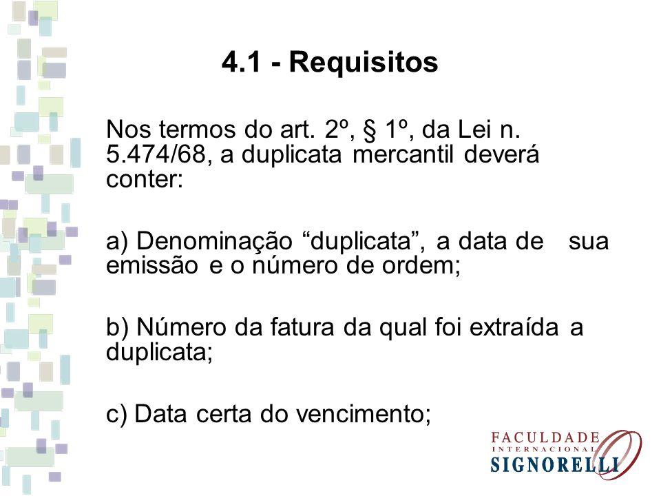 4.1 - Requisitos Nos termos do art. 2º, § 1º, da Lei n. 5.474/68, a duplicata mercantil deverá conter: a) Denominação duplicata, a data de sua emissão