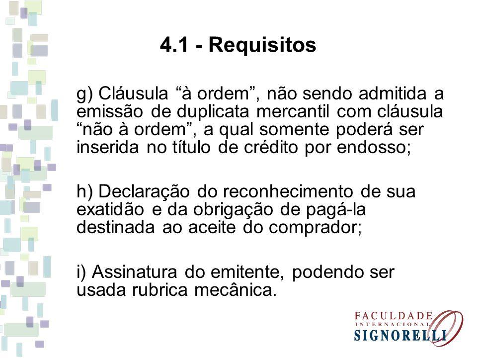 4.1 - Requisitos g) Cláusula à ordem, não sendo admitida a emissão de duplicata mercantil com cláusula não à ordem, a qual somente poderá ser inserida