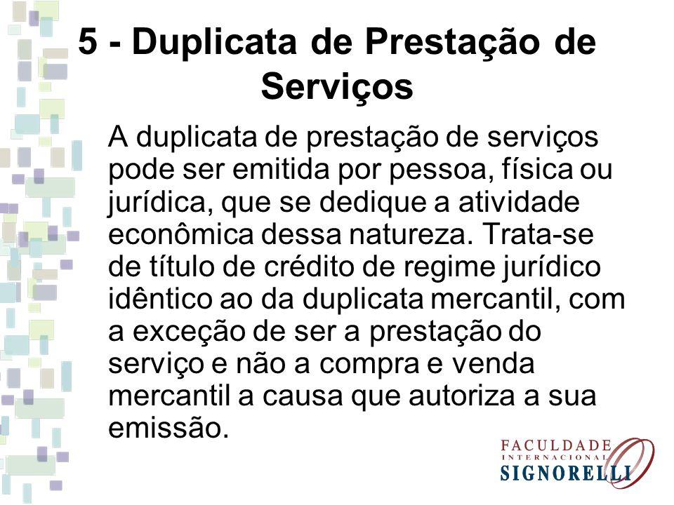 5 - Duplicata de Prestação de Serviços A duplicata de prestação de serviços pode ser emitida por pessoa, física ou jurídica, que se dedique a atividad