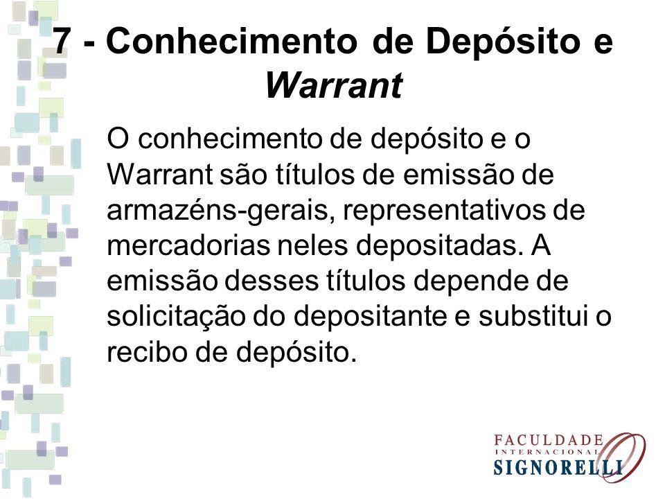 7 - Conhecimento de Depósito e Warrant O conhecimento de depósito e o Warrant são títulos de emissão de armazéns-gerais, representativos de mercadoria