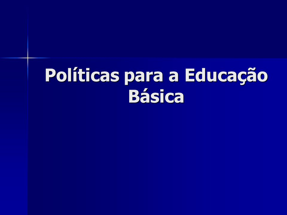 Políticas para a Educação Básica