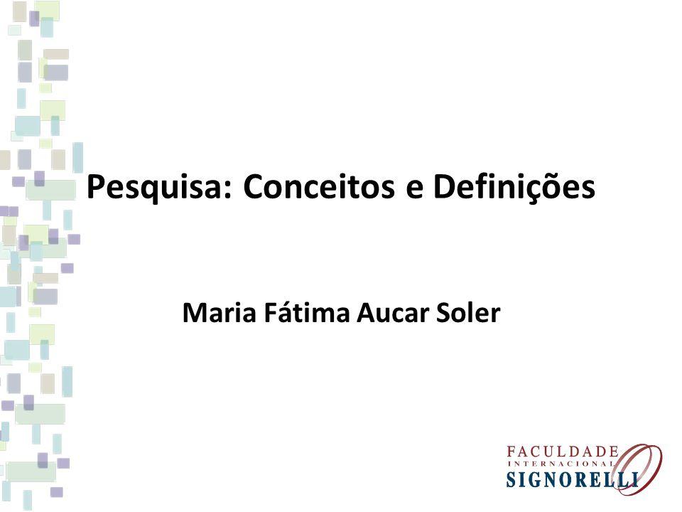 Pesquisa: Conceitos e Definições Maria Fátima Aucar Soler