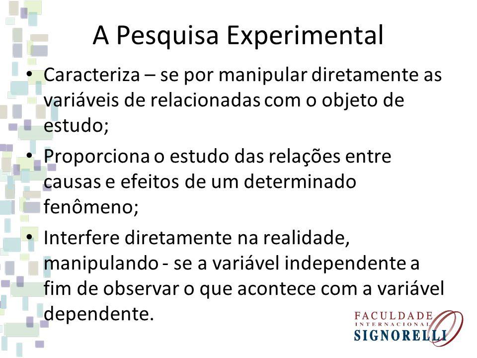 A Pesquisa Experimental Caracteriza – se por manipular diretamente as variáveis de relacionadas com o objeto de estudo; Proporciona o estudo das relaç