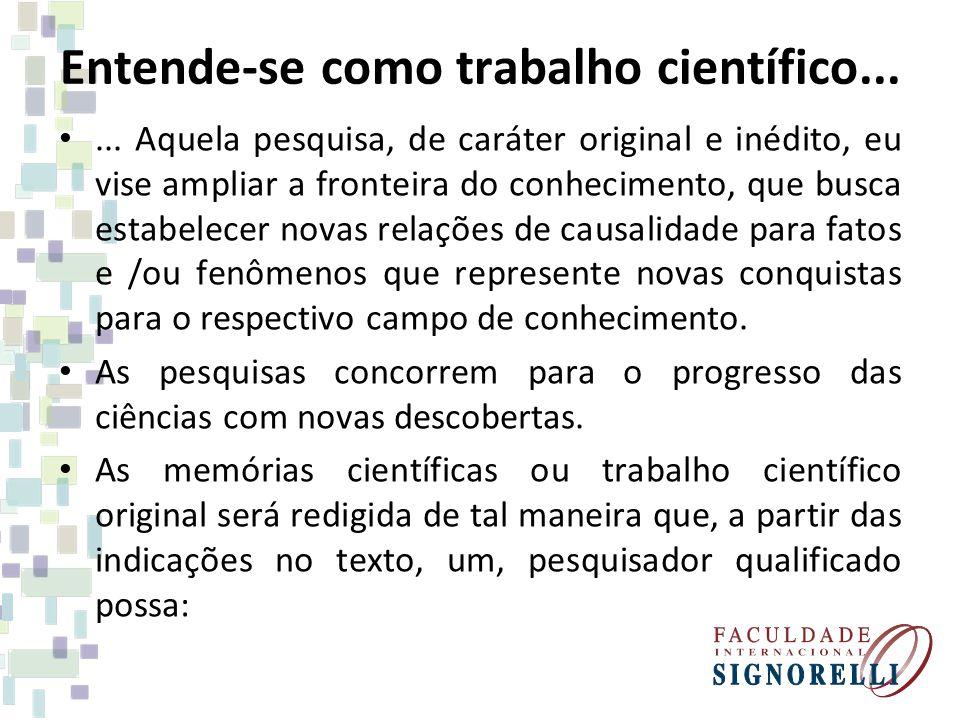 Entende-se como trabalho científico...... Aquela pesquisa, de caráter original e inédito, eu vise ampliar a fronteira do conhecimento, que busca estab