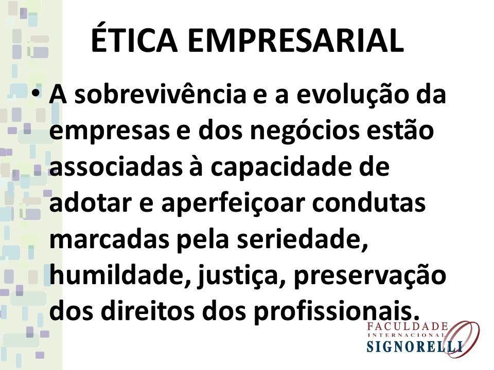 A sobrevivência e a evolução da empresas e dos negócios estão associadas à capacidade de adotar e aperfeiçoar condutas marcadas pela seriedade, humildade, justiça, preservação dos direitos dos profissionais.