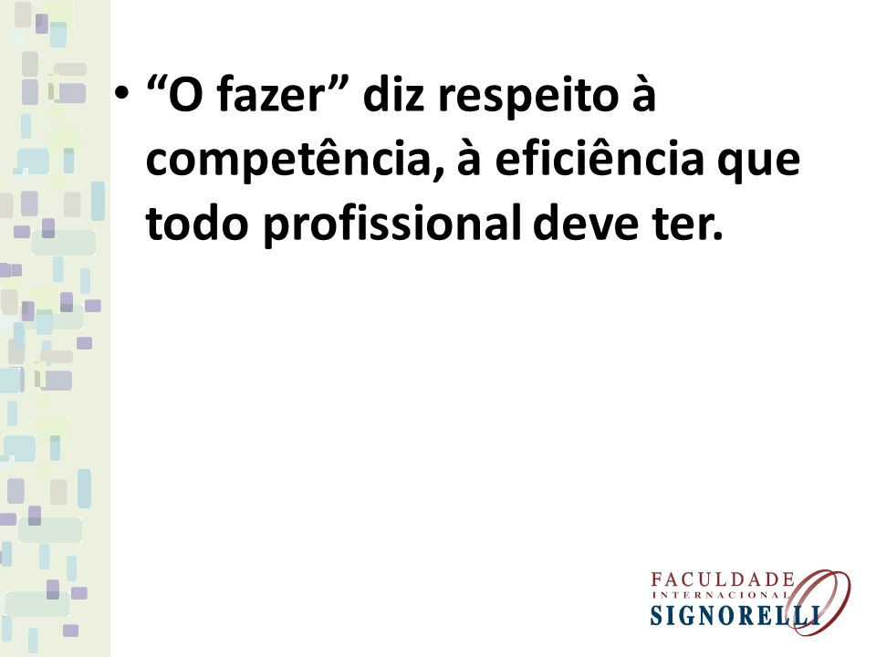 O agir se refere à conduta do profissional, ao conjunto de atitudes que deve assumir do desempenho de sua atividade.