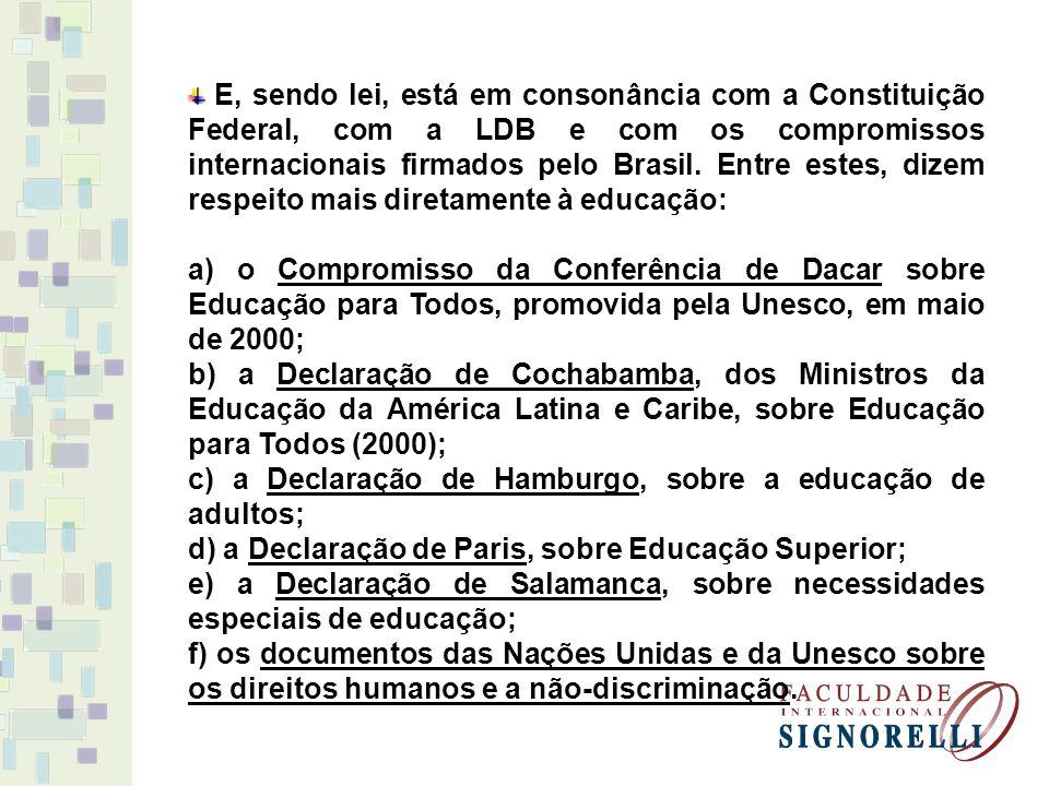 E, sendo lei, está em consonância com a Constituição Federal, com a LDB e com os compromissos internacionais firmados pelo Brasil. Entre estes, dizem