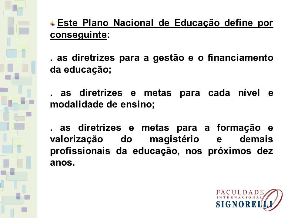 Este Plano Nacional de Educação define por conseguinte:. as diretrizes para a gestão e o financiamento da educação;. as diretrizes e metas para cada n