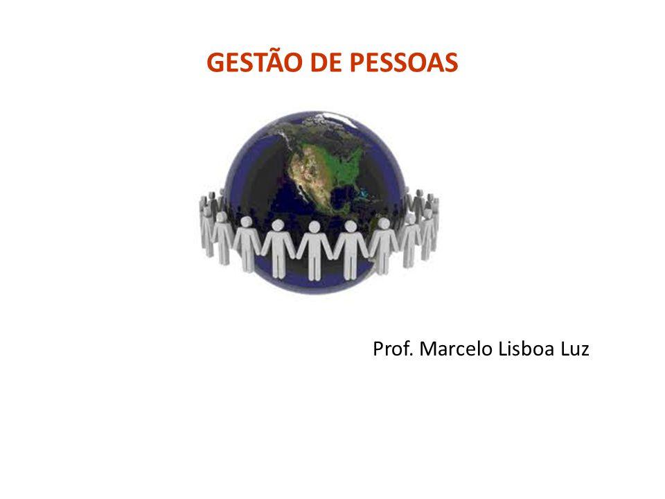 GESTÃO DE PESSOAS Prof. Marcelo Lisboa Luz