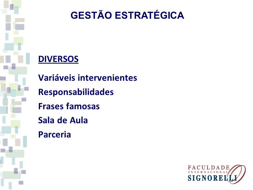 GESTÃO ESTRATÉGICA DIVERSOS Variáveis intervenientes Responsabilidades Frases famosas Sala de Aula Parceria