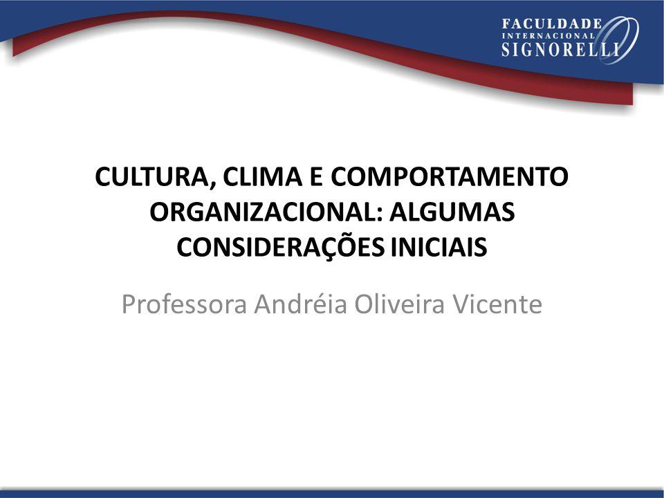 CULTURA, CLIMA E COMPORTAMENTO ORGANIZACIONAL: ALGUMAS CONSIDERAÇÕES INICIAIS Professora Andréia Oliveira Vicente