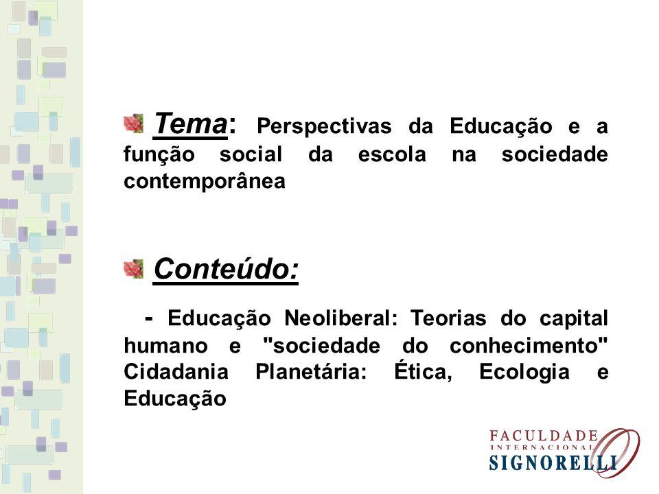 Tema: Perspectivas da Educação e a função social da escola na sociedade contemporânea Conteúdo: - Educação Neoliberal: Teorias do capital humano e