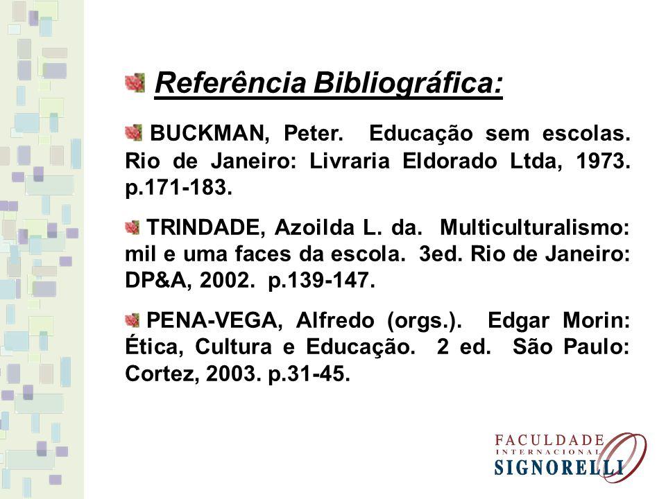 Referência Bibliográfica: BUCKMAN, Peter. Educação sem escolas. Rio de Janeiro: Livraria Eldorado Ltda, 1973. p.171-183. TRINDADE, Azoilda L. da. Mult
