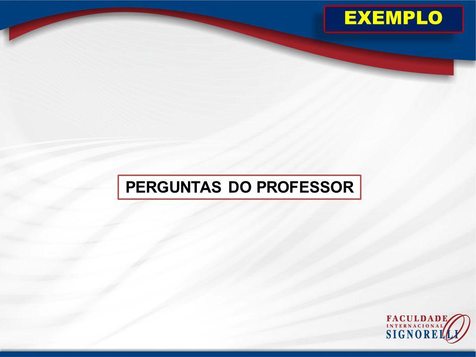 PERGUNTAS DO PROFESSOR EXEMPLO