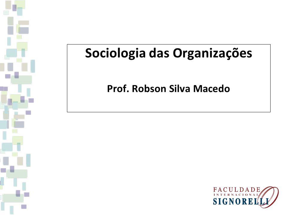 Sociologia das Organizações Prof. Robson Silva Macedo