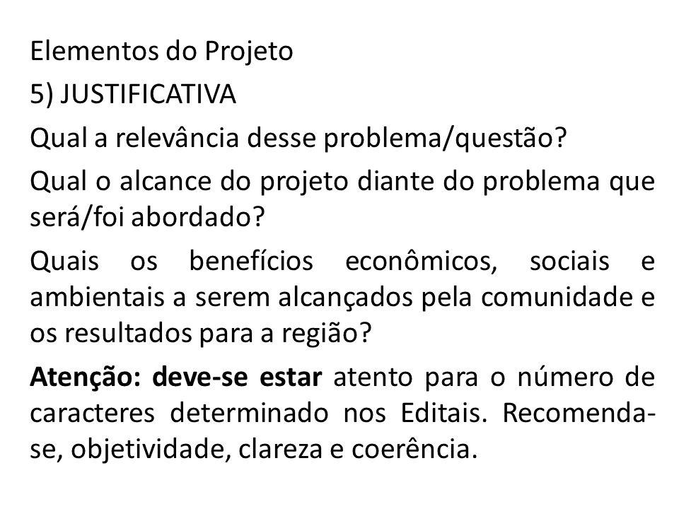 Elementos do Projeto 5) JUSTIFICATIVA Qual a relevância desse problema/questão? Qual o alcance do projeto diante do problema que será/foi abordado? Qu